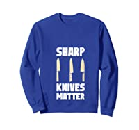 Sharp Knives Matter Chef Cooking Funny Culinary Chefs Gifts T Shirt Sweatshirt Royal Blue