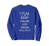 Keep Calm And Dada Will Fix It For Father S Day T Shirt Sweatshirt Royal Blue