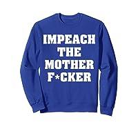 Anti Trump Impeach The Mother Fucker Censored T Shirt Sweatshirt Royal Blue