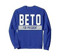 Vote Beto For President 2020 Usa Elections Tshirt Gift T Shirt Sweatshirt Royal Blue
