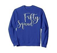Fifty Squad 50th Birthday Party Gifts Shirts Sweatshirt Royal Blue