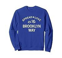 Spread Love It S The Brooklyn Way Old School Hip Hop Nyc Premium T Shirt Sweatshirt Royal Blue