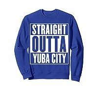 Straight Outta Yuba City T Shirt Sweatshirt Royal Blue