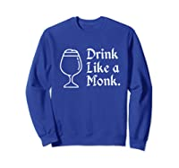 Drink Like A Monk, For Belgian Crafts Beer Lovers Shirts Sweatshirt Royal Blue