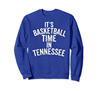 It's Basketball Time In Tennessee College Ball Fan Shirts Sweatshirt Royal Blue