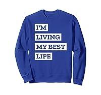 I'm Living My Best Life T-shirt Sweatshirt Royal Blue