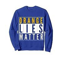 Orange Lies Matter Anti Trump Activist Protest Impeach T Shirt Sweatshirt Royal Blue
