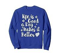 A Dog Makes It Better For Dog Lovers Tshirt T-shirt Sweatshirt Royal Blue