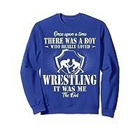 Once Upon A Time Boy Loved Wrestling T Shirt Sweatshirt Royal Blue