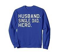 Fathers Day Gift For Husband Single Dad Hero Funny Shirt Sweatshirt Royal Blue