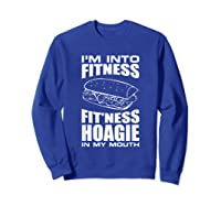 I M Into Ness Hoagie In My Mouth Funny Statet T Shirt Sweatshirt Royal Blue