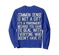 Common Sense Is Not A Gift Its A Punisht T Shirt Sweatshirt Royal Blue