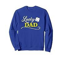 S Lucky Dad Fun Family Saint Patrick S Day Holiday T Shirt Sweatshirt Royal Blue