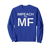 Funny Impeach The Mf Mother Fucker Anti Trump T Shirt Sweatshirt Royal Blue