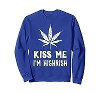 Saint Patrick S Day Kiss Me I M Highrish Funny T Shirt Sweatshirt Royal Blue