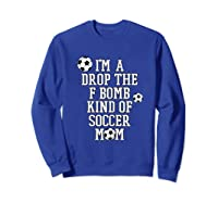 F Bomb Soccer Mom T Shirt Funny Cute Gift For Mom Of  Sweatshirt Royal Blue