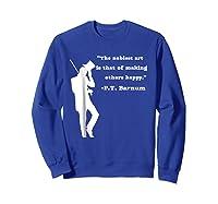 Circus Ring Master P.t. Barnum Quote T-shirt Sweatshirt Royal Blue