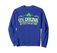 Funny Saint Patricks Day Shirt 0 Percent Drunk Shamrock Sweatshirt Royal Blue