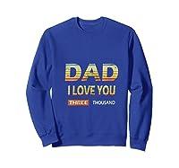 Love You 3000 T Dad I Will Three Thousand Retro Vintag Gift Shirts Sweatshirt Royal Blue