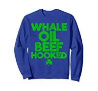 Whale Oil Beef Hooked T Shirt Saint Paddy S Day Shirt Sweatshirt Royal Blue