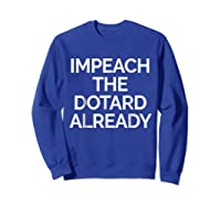 Impeach Dotard Trump Tshirt Sweatshirt Royal Blue