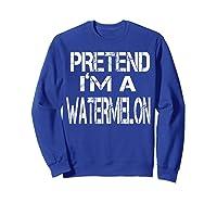Pretend I'm A Watermelon Lazy Halloween Costume Shirts Sweatshirt Royal Blue