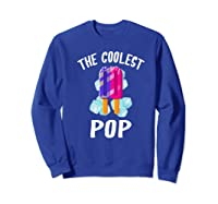The Coolest Pop Funny Cool Popsicle Father S Day Premium T Shirt Sweatshirt Royal Blue