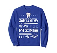 Dentistry By Day Wine By Night Gift Dental Hygienist Shirts Sweatshirt Royal Blue
