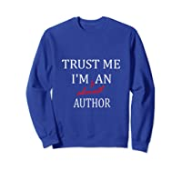 Trust Me Im Almost A N Author T Shirt Sweatshirt Royal Blue
