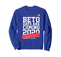 Beto Days Are Coming Funny Coming Election Novelty Gift Premium T Shirt Sweatshirt Royal Blue