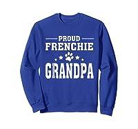Proud Frenchie Grandpa T Shirt Father S Day Gift Sweatshirt Royal Blue