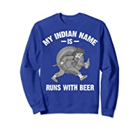 Cool Hilarious My Indian Name Is Runs With Beer Gift T Shirt Sweatshirt Royal Blue