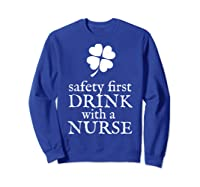 Safety First Drink With A Nurse T Shirt St Patricks Day Sweatshirt Royal Blue