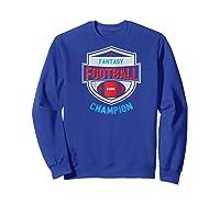 Fantasy Football Champion League Champ Winner Quote Baseball Shirts Sweatshirt Royal Blue