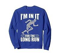 Cute Funny I M In It For The Long Run Running Gift T Shirt Sweatshirt Royal Blue