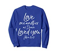 Love One Another As I Have Loved You Shirt Christian T Shirt Sweatshirt Royal Blue