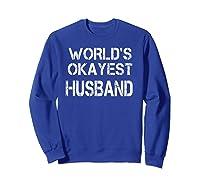 World's Okayest Husband Shirts Sweatshirt Royal Blue