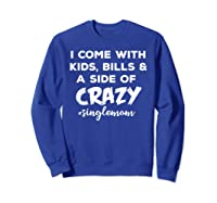 I Come With Bills And A Side Of Crazy Singles Mom Shi Shirts Sweatshirt Royal Blue