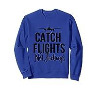 Catch Flights Not Feelings Flight Attendant Funny Traveling Shirts Sweatshirt Royal Blue