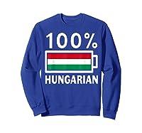 Hungary Flag T Shirt 100 Hungarian Battery Power Tee Sweatshirt Royal Blue