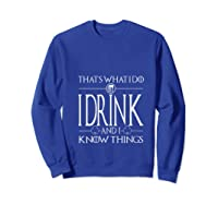 I Drink And I Know Things Saint Patrick Day T Shirt Sweatshirt Royal Blue