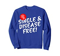 For A Limited Time Only Single Gift Disease Free Tshirt Sweatshirt Royal Blue