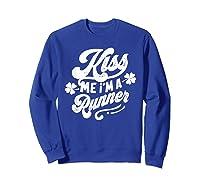 Saint Patrick S Day Kiss Me I M A Runner Funny T Shirt Sweatshirt Royal Blue