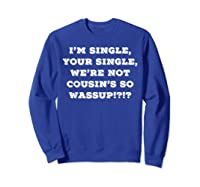 Im Single Shirts For And Woman Now Is Your Chance Sweatshirt Royal Blue