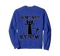 Grumpy Nurse Thou Shalt Not Try Me Funny Cats Shirts Sweatshirt Royal Blue
