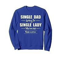 Single Dad Looking For Single Lady T Shirt Loves  Sweatshirt Royal Blue