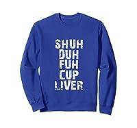 Funny Beer Drinking Shuh Duh Fuh Cup Liver Shirts Sweatshirt Royal Blue