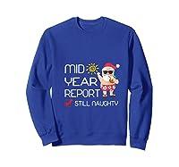 Funny Mid Year Report Still Naughty Christmas In July Shirts Sweatshirt Royal Blue