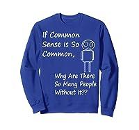If Common Sense Is So Common Joke Ts Shirts Sweatshirt Royal Blue