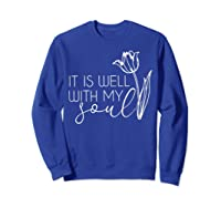 It Is Well With My Soul T Shirt Peace Free Love Heart Faith Sweatshirt Royal Blue